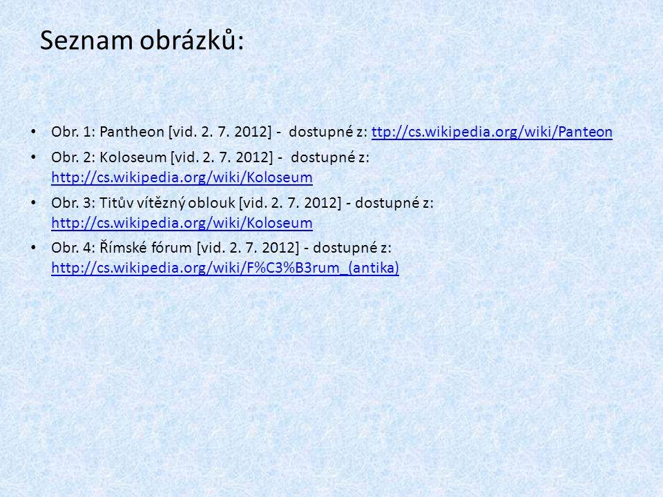 Seznam obrázků: Obr. 1: Pantheon [vid. 2. 7. 2012] - dostupné z: ttp://cs.wikipedia.org/wiki/Panteon.